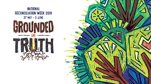 Reconciliation Week  27 May - 3 June. Grounded in Truth